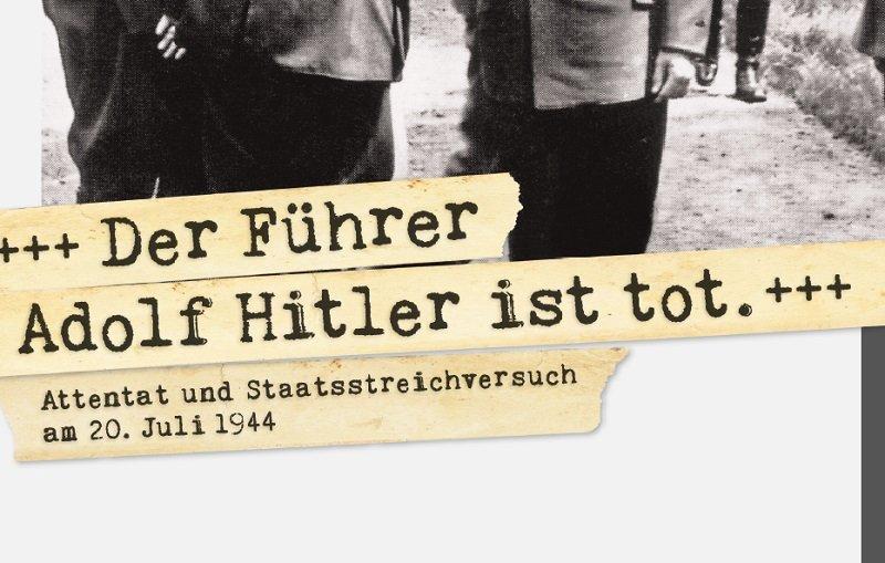 """""""Der Führer Adolf Hitler ist tot."""" Attentat und Staatsstreichversuch am 20. Juli 1944"""